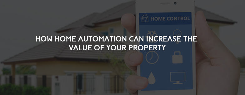 How Home Automation Can Increase the Value of Your Property